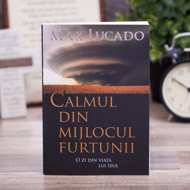 Calmul din mijlocul furtunii - Max Lucado