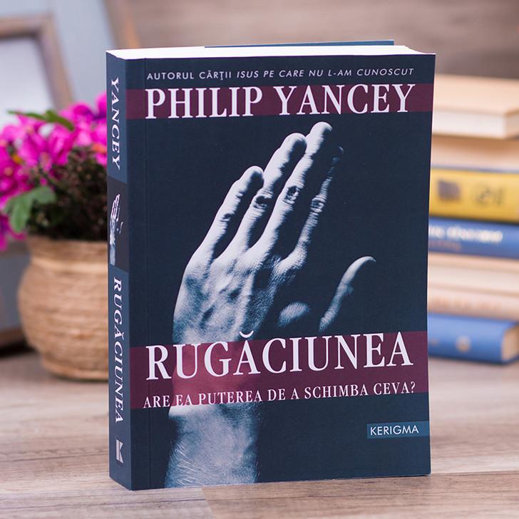 Rugaciunea - are ea puterea de a schimba ceva?, Philip Yancey