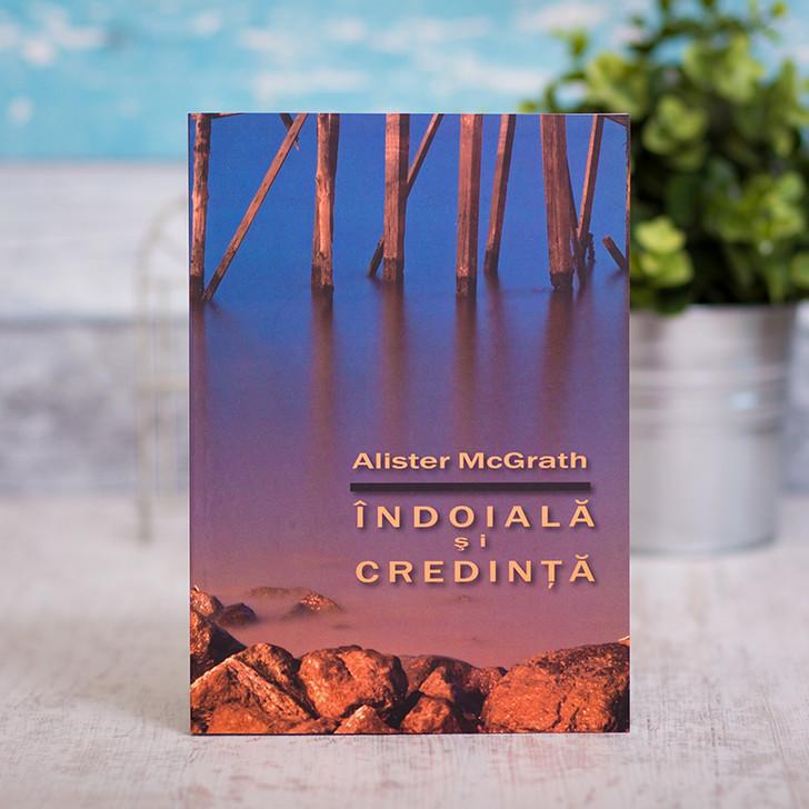 Indoiala si credinta - Alister McGrath