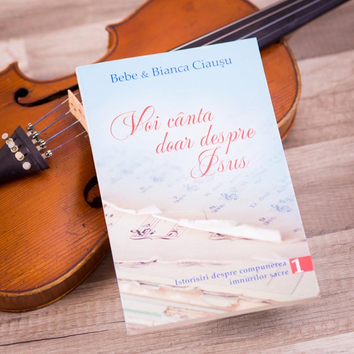 Voi canta doar despre Isus, vol. 1,  Bebe si Bianca Ciausu
