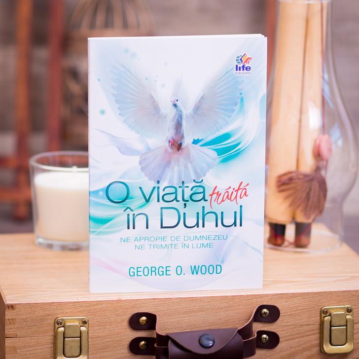 O viata traita in Duhul, george, wood,
