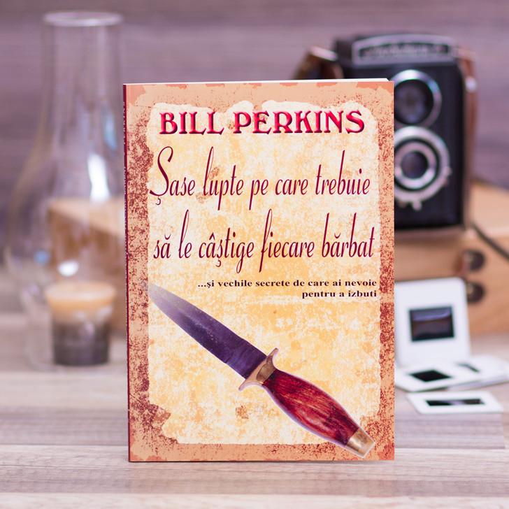 Sase lupte pe care trebuie sa le castige fiecare barbat,  bill, perkins