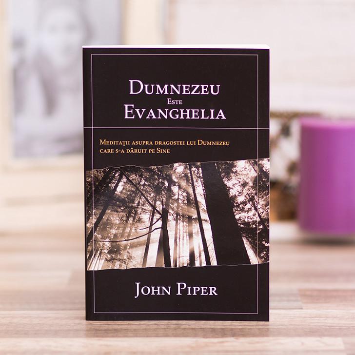 Dumnezeu este Evanghelia, john piper,