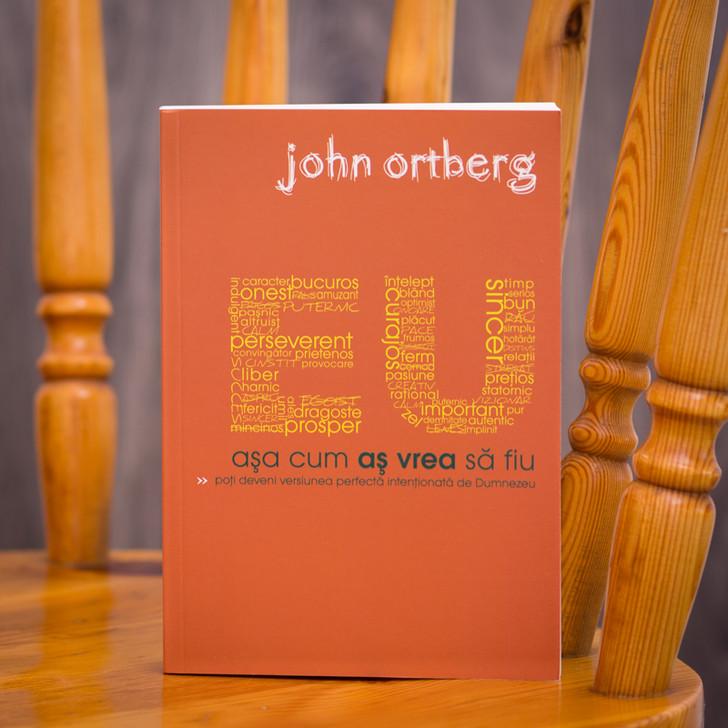 Eu asa cum as vrea sa fiu, John Ortberg,