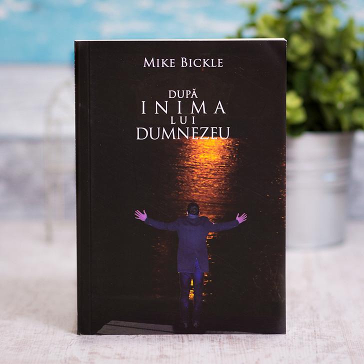 Dupa inima lui Dumnezeu, Mike Bickle,