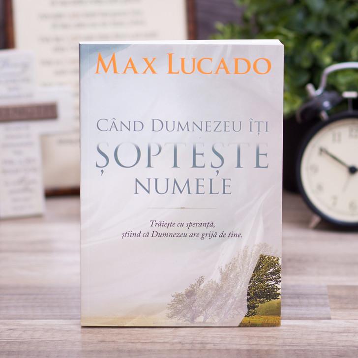 Cand Dumnezeu iti sopteste numele - Max Lucado