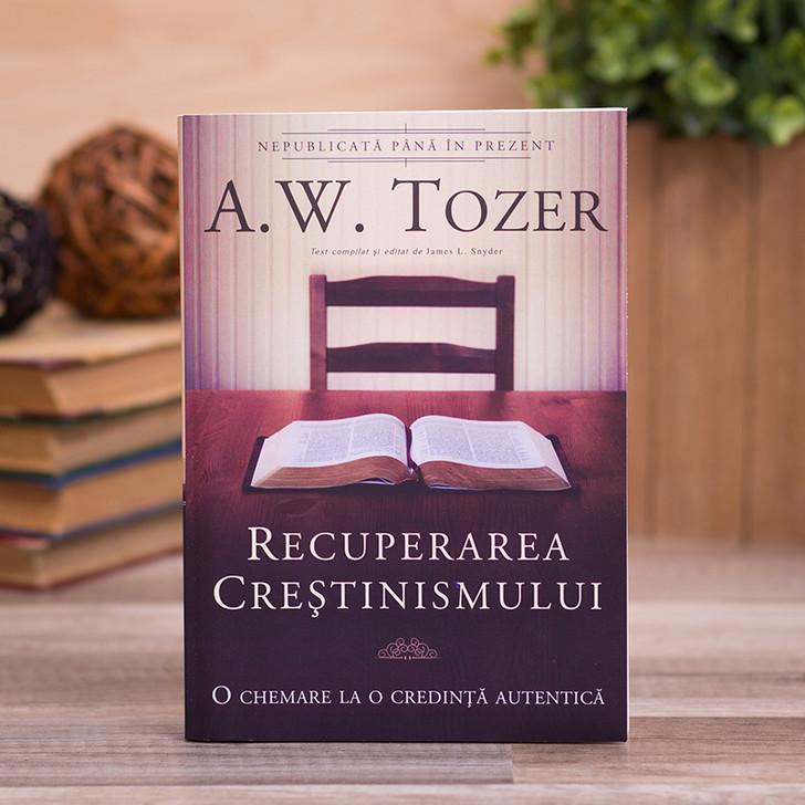 Recuperarea crestinismului, A.W. Tozer