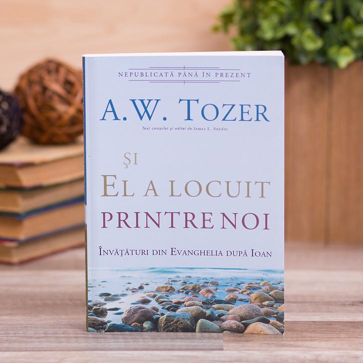 Si El a locuit printre noi - A.W. Tozer
