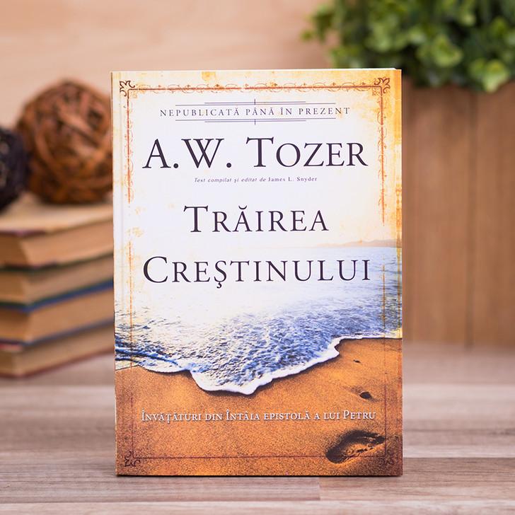 Trairea crestinului, A.W.Tozer