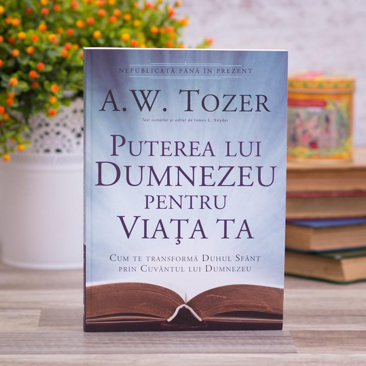 Puterea Lui Dumnezeu Pentru Viata Ta, A.W. Tozer