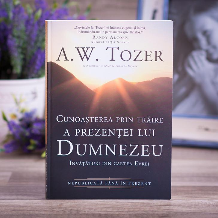 Cunoasterea prin traire a prezentei lui Dumnezeu - A. W. Tozer