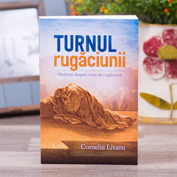 Turnul rugaciunii - Meditatii despre viata de rugaciune, Corneliu Livanu
