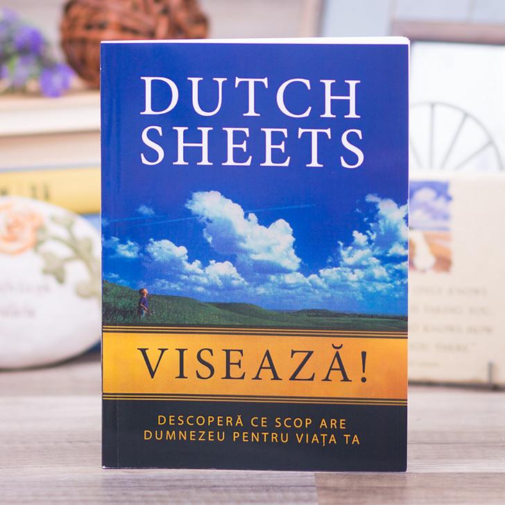 Viseaza! Descopera ce scop are Dumnezeu pentru viata ta, Dutch Sheets