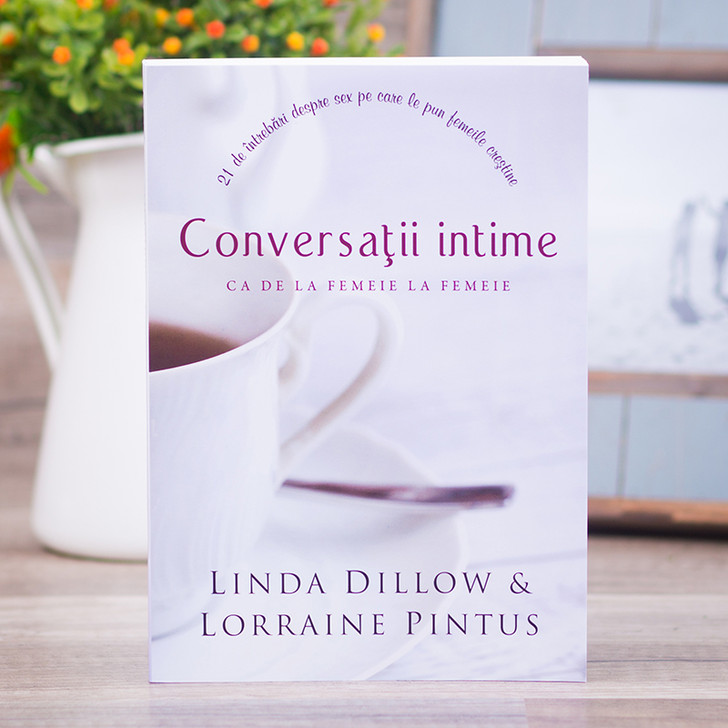 Conversatii Intime, Linda Dillow & Lorraine Pintus