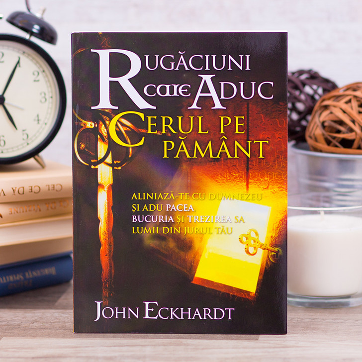 Rugaciuni care aduc cerul pe pamant, John Eckhardt