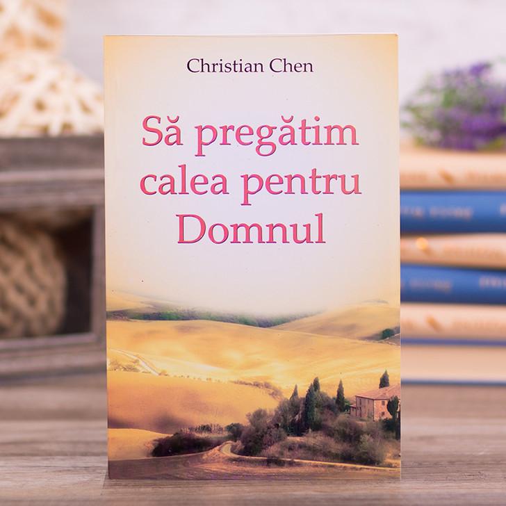 Sa pregatim calea pentru Domnul - Christian Chen