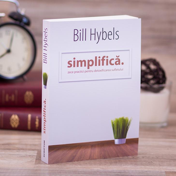 Simplifica. Zece practici pentru detoxificarea sufletului - Bill Hybels