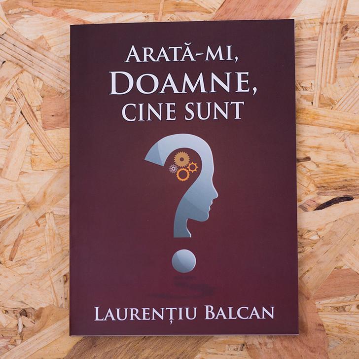 Arata-mi, Doamne, cine sunt! - Laurentiu Balcan