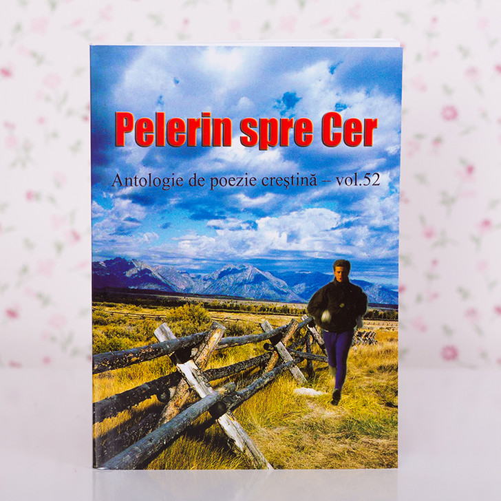 Pelerin spre cer. Antologie de poezie crestina - vol.52