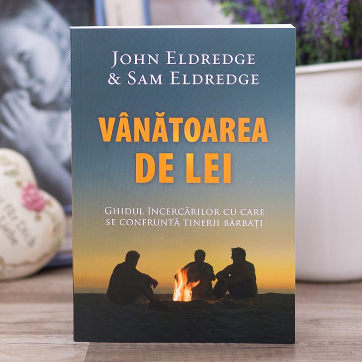 Vanatoarea de lei - John Eldredge & Sam Eldredge