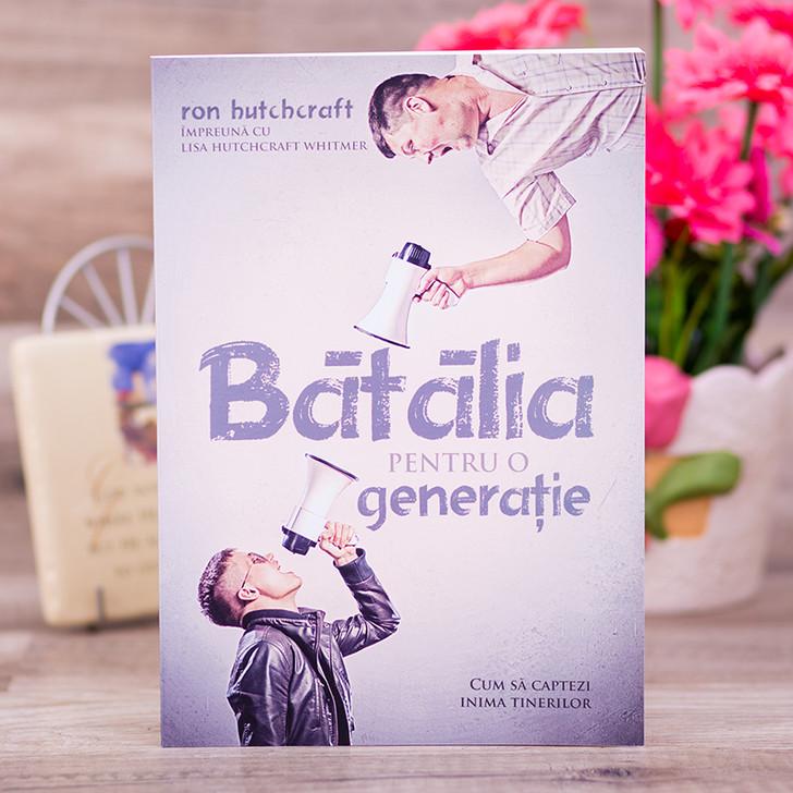 Batalia pentru generatie - Ron Hutchcraft cu Lisa Hutchcraft Whitmer