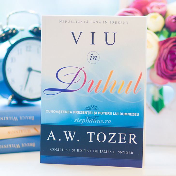 Viu in Duhul - A. W. Tozer