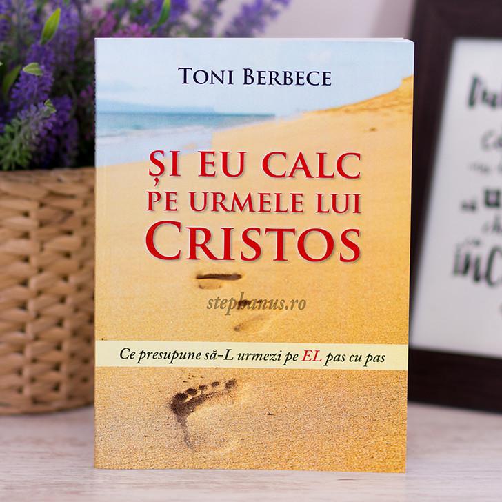 Si eu calc pe urmele lui Cristos - Toni Berbece
