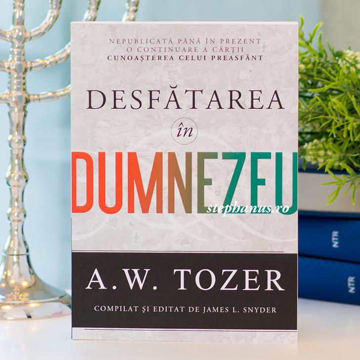 Desfatarea in Dumnezeu - A. W. Tozer