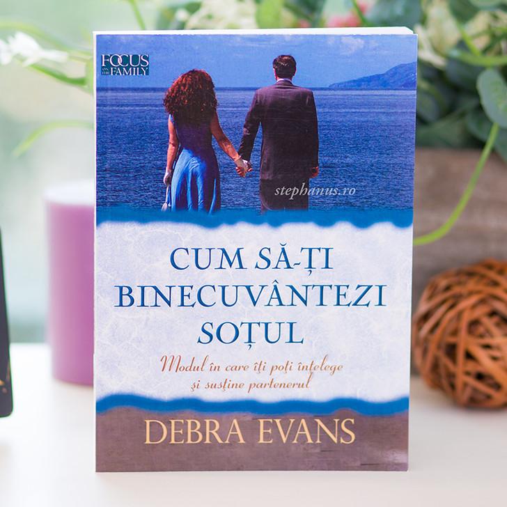 Cum sa-ti binecuvantezi sotul - Debra Evans