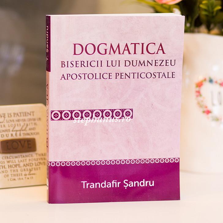 Dogmatica Bisericii lui Dumnezeu apostolice penticostale
