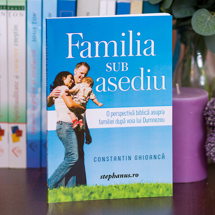 Familia sub asediu - Ghioanca Constantin