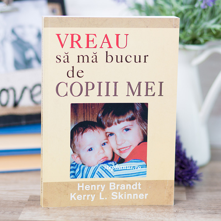 Vreau sa ma bucur de copiii mei, Henry Brandt & Kerry L. Skinner,