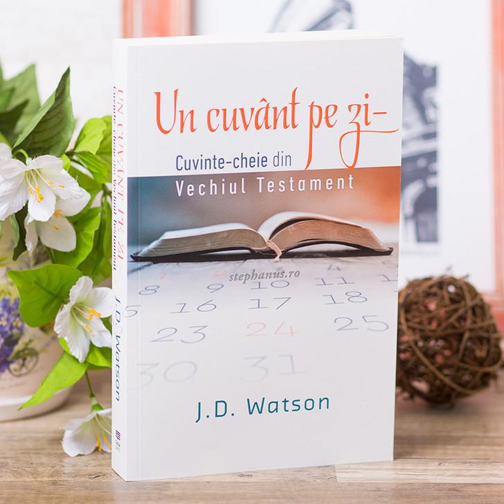 Un cuvant pe zi. Cuvinte-cheie din Vechiul Testament, J.D. Watson