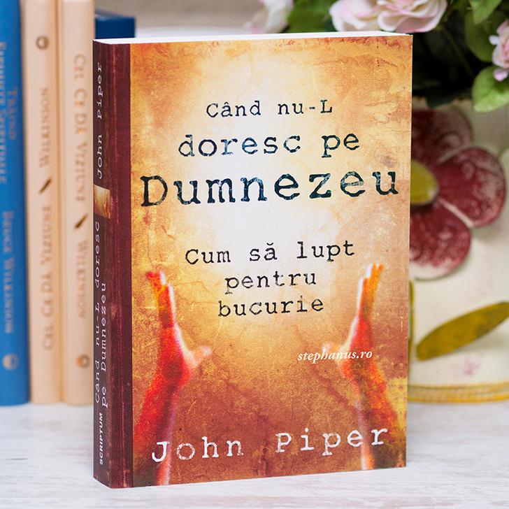 Cand nu-L doresc pe Dumnezeu, John Piper,