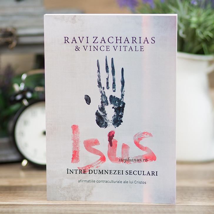 ISUS intre Dumnezei seculari, Ravi Zacharias & Vince Vitale,