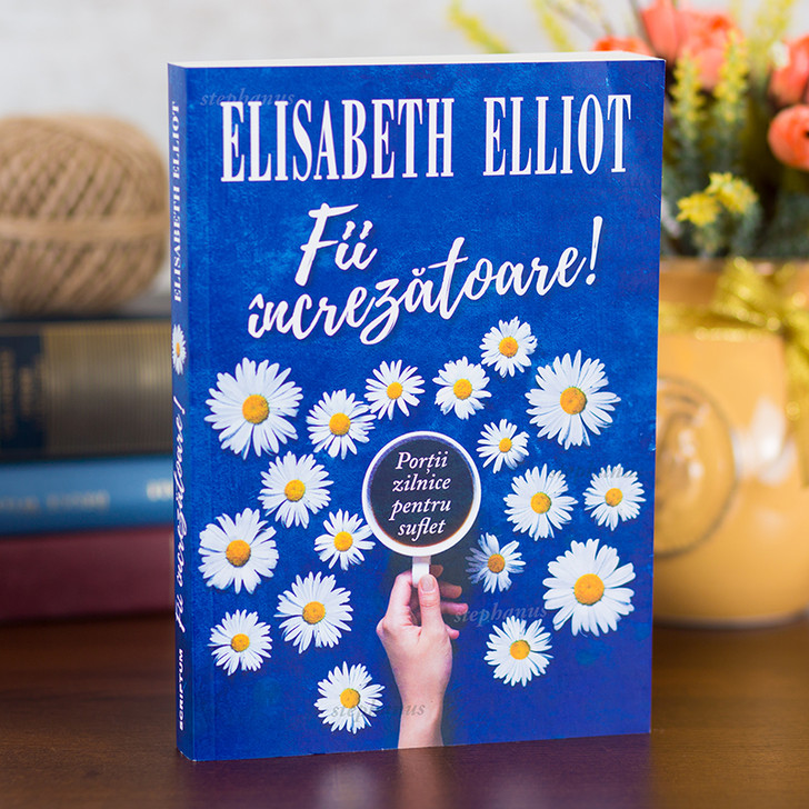 Fii increzatoare! - Elisabeth Elliot