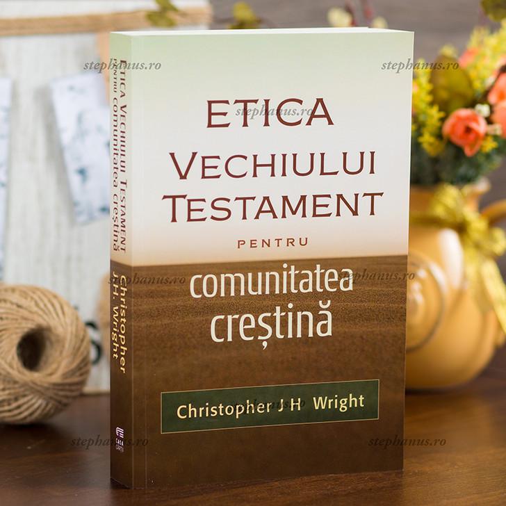 Etica Vechiului Testament pentru comunitatea crestina, Christopher J.H. Wright