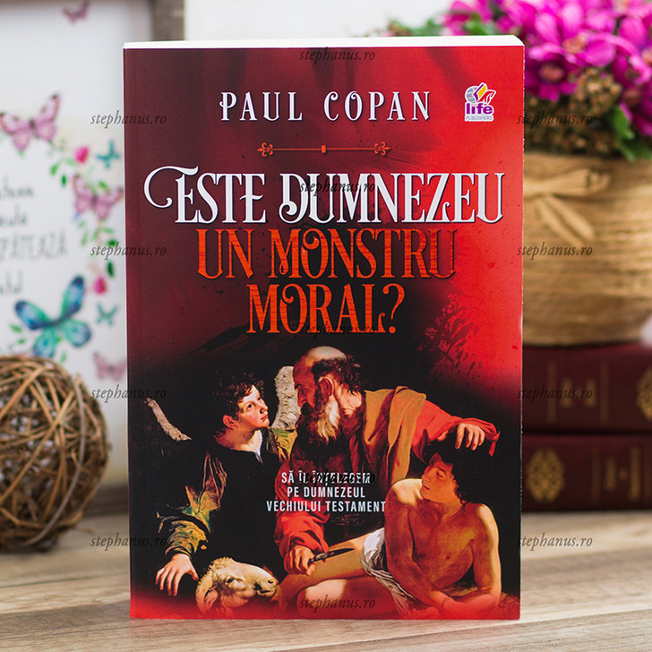 Este Dumnezeu un monstru moral? Paul Copan
