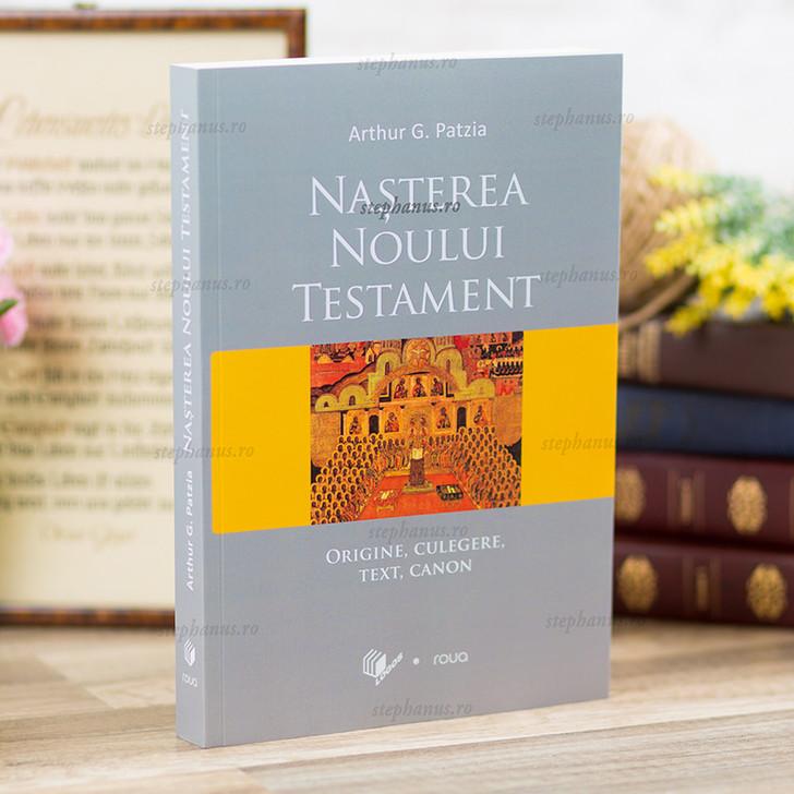 Nasterea Noului Testament - Arthur G. Patzia,