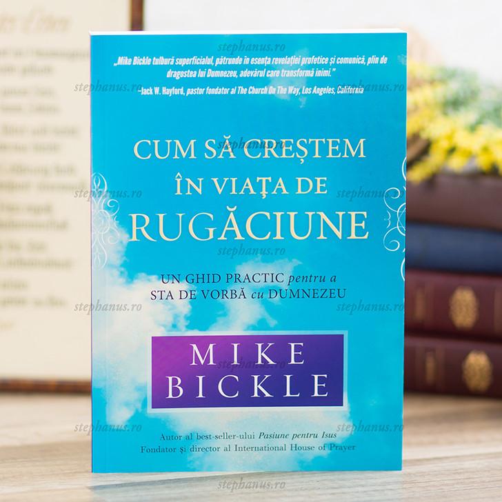 Cum sa crestem in viata de rugaciune, Mike Bickle