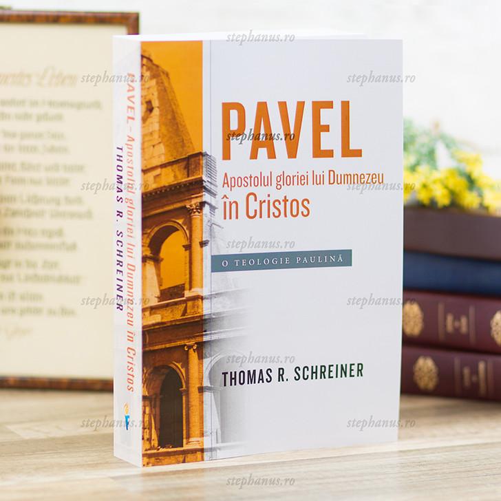 Pavel - Apostolul gloriei lui Dumnezeu in Cristos, Thomas R. Schreiner,