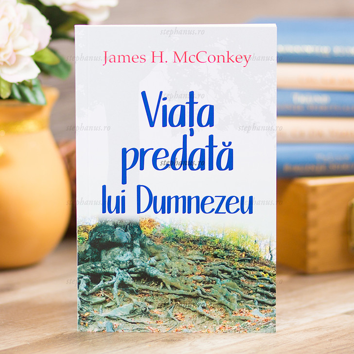 Viata predata lui Dumnezeu - James H. McConkey,