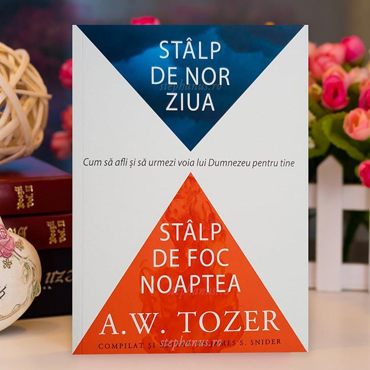 Stalp de nor ziua, stalp de foc noaptea - A. W. Tozer