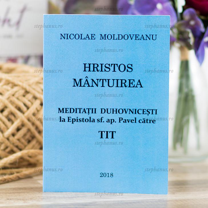 Hristos Mantuirea - Meditatii Ep. Catre Tit - N. Moldoveanu
