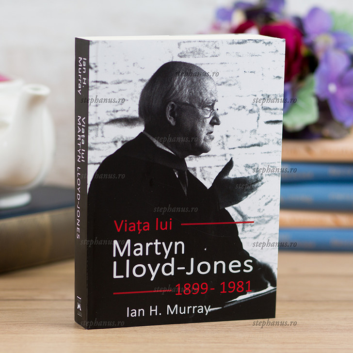 Viata lui Martin Lloyd-Jones 1899-1981