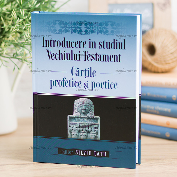 Introducere in studiul VechiuluiTestament - Cartile profetice si poetice. SILVIU TATU