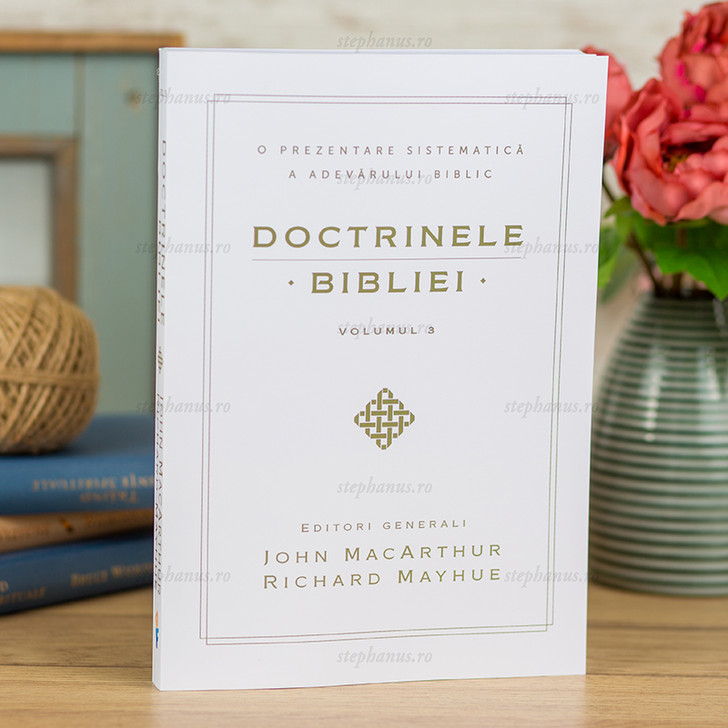 Doctrinele Bibliei - John MacArthur -  Vol.3 - O prezentare sistematică a adevărului biblic