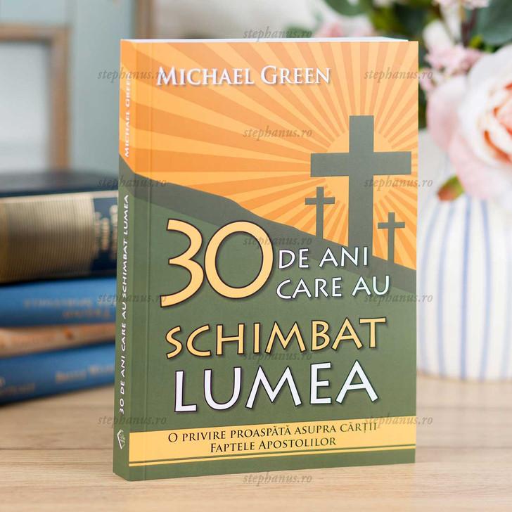 30 de ani care au schimbat lumea - Michael Green