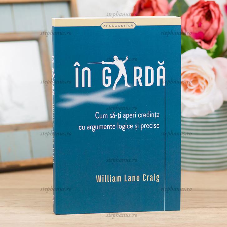 In Garda: Cum Sa-Ti Aperi Credinta... - William Lane Craig