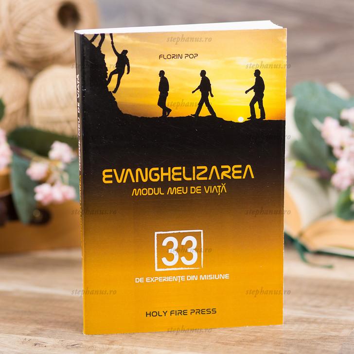 Evanghelizarea – modul meu de viață. 33 de experiențe din misiune